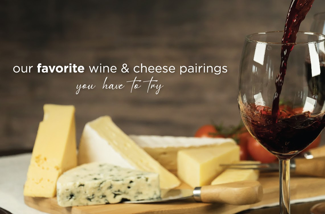 Our favorite wine and cheese pairings for you to try