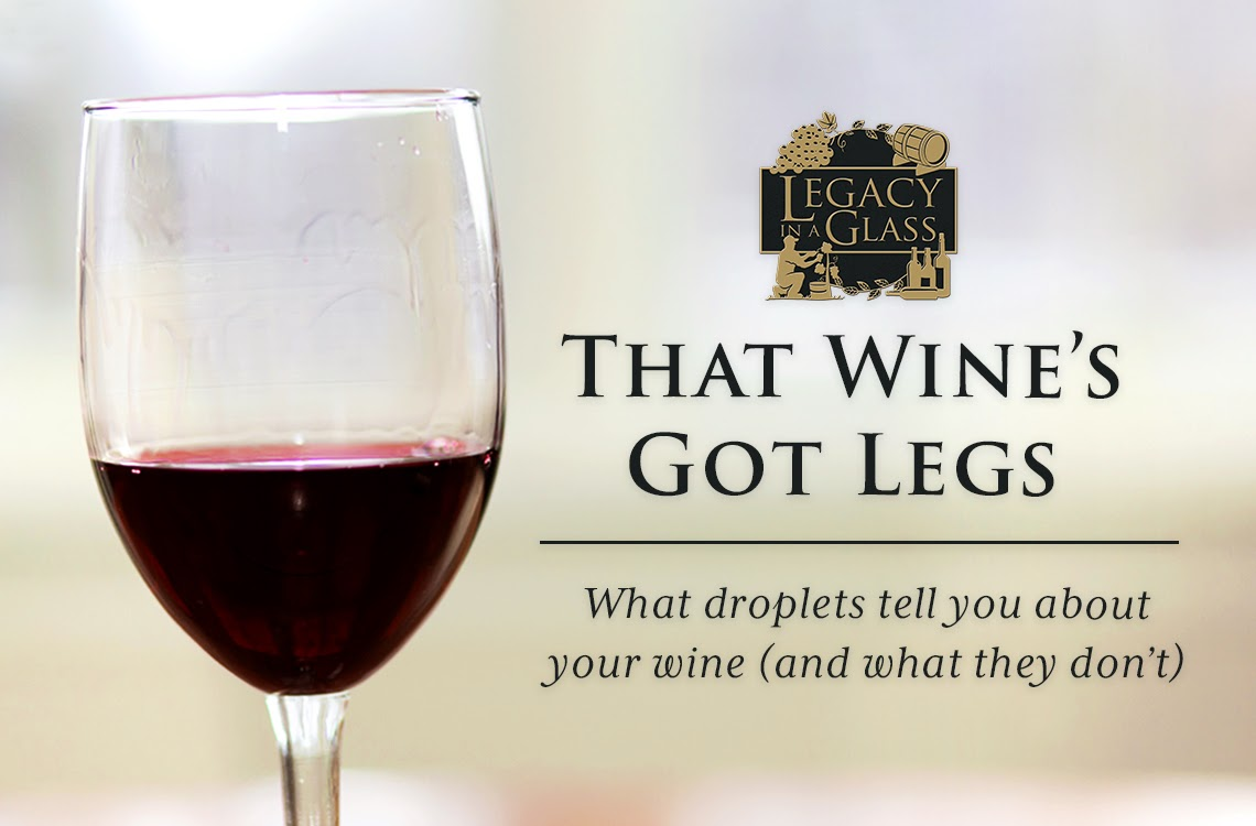 That Wine's Got Legs! What droplets tell you about your wine (and what they don't)